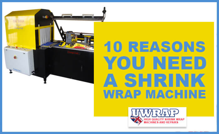 why you need a shrink wrap machine